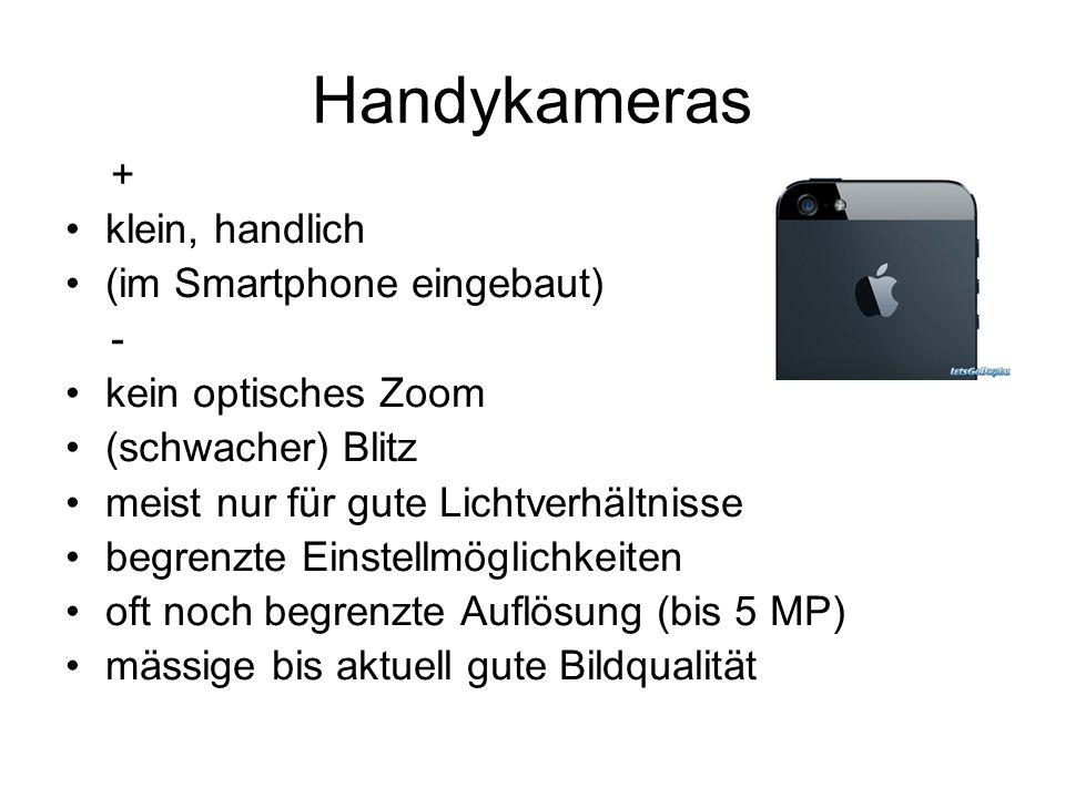 Handykameras + klein, handlich (im Smartphone eingebaut) - kein optisches Zoom (schwacher) Blitz meist nur für gute Lichtverhältnisse begrenzte Einste