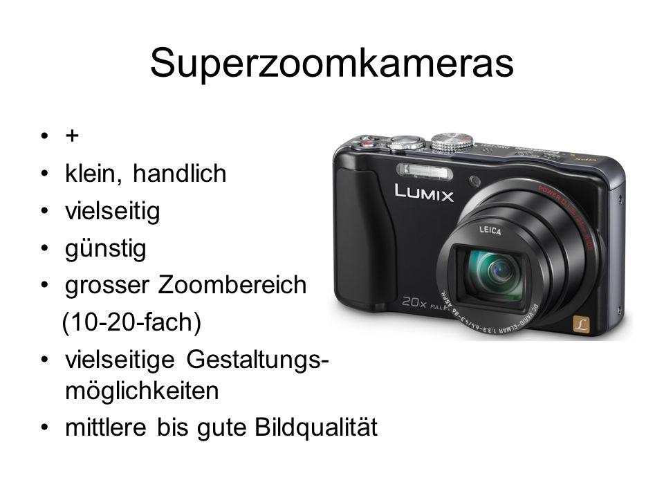 Superzoomkameras + klein, handlich vielseitig günstig grosser Zoombereich (10-20-fach) vielseitige Gestaltungs- möglichkeiten mittlere bis gute Bildqu