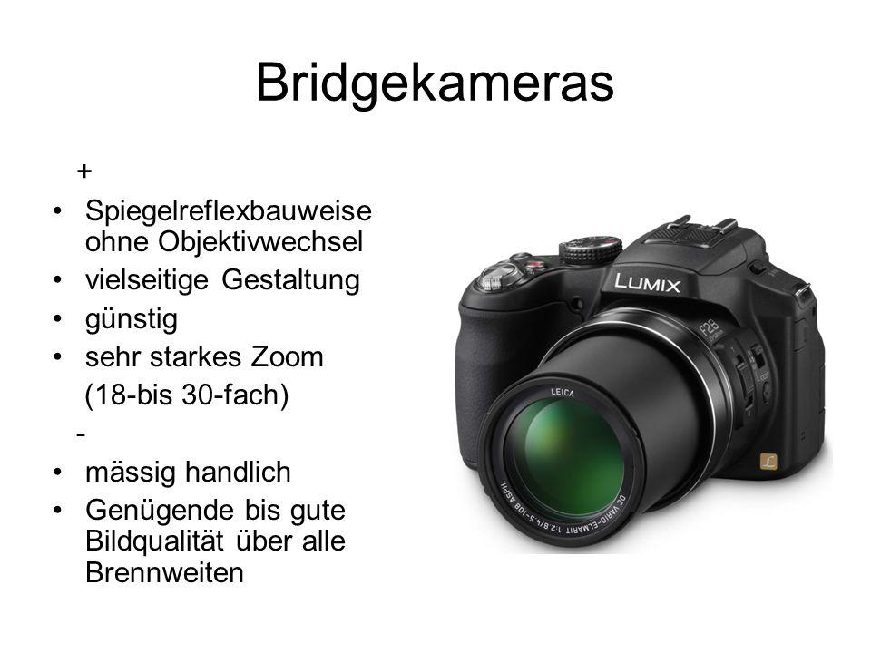 Bridgekameras + Spiegelreflexbauweise ohne Objektivwechsel vielseitige Gestaltung günstig sehr starkes Zoom (18-bis 30-fach) - mässig handlich Genügen