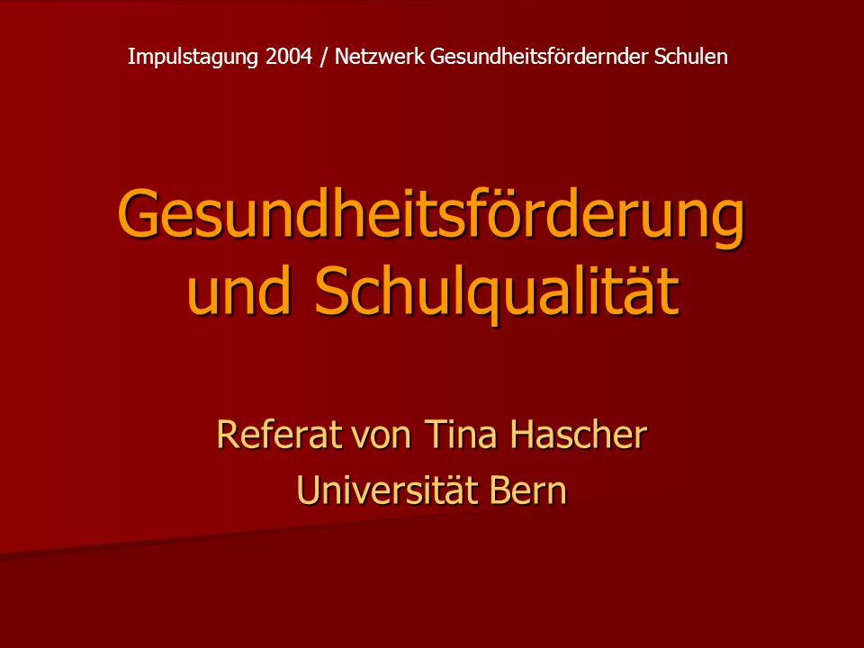 Gesundheitsförderung und Schulqualität Referat von Tina Hascher Universität Bern Impulstagung 2004 / Netzwerk Gesundheitsfördernder Schulen