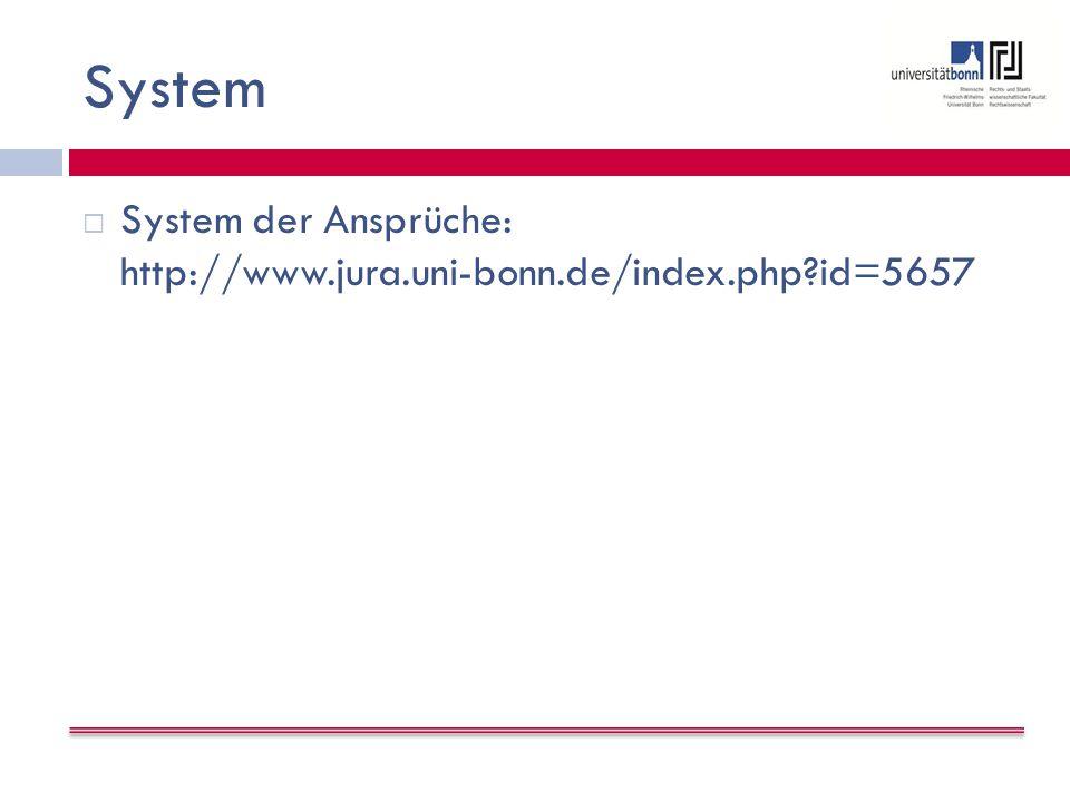 System  System der Ansprüche: http://www.jura.uni-bonn.de/index.php?id=5657
