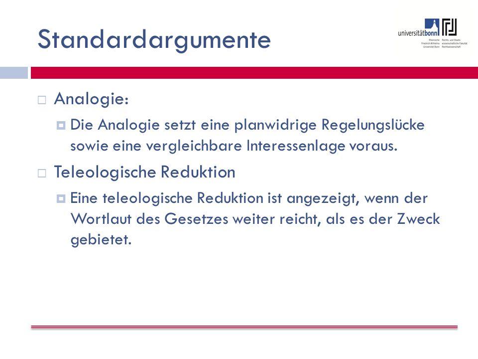 Standardargumente  Analogie:  Die Analogie setzt eine planwidrige Regelungslücke sowie eine vergleichbare Interessenlage voraus.