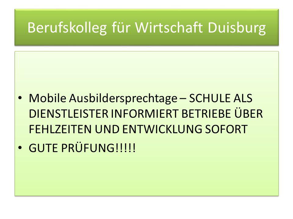 Berufskolleg für Wirtschaft Duisburg Mobile Ausbildersprechtage – SCHULE ALS DIENSTLEISTER INFORMIERT BETRIEBE ÜBER FEHLZEITEN UND ENTWICKLUNG SOFORT GUTE PRÜFUNG!!!!.