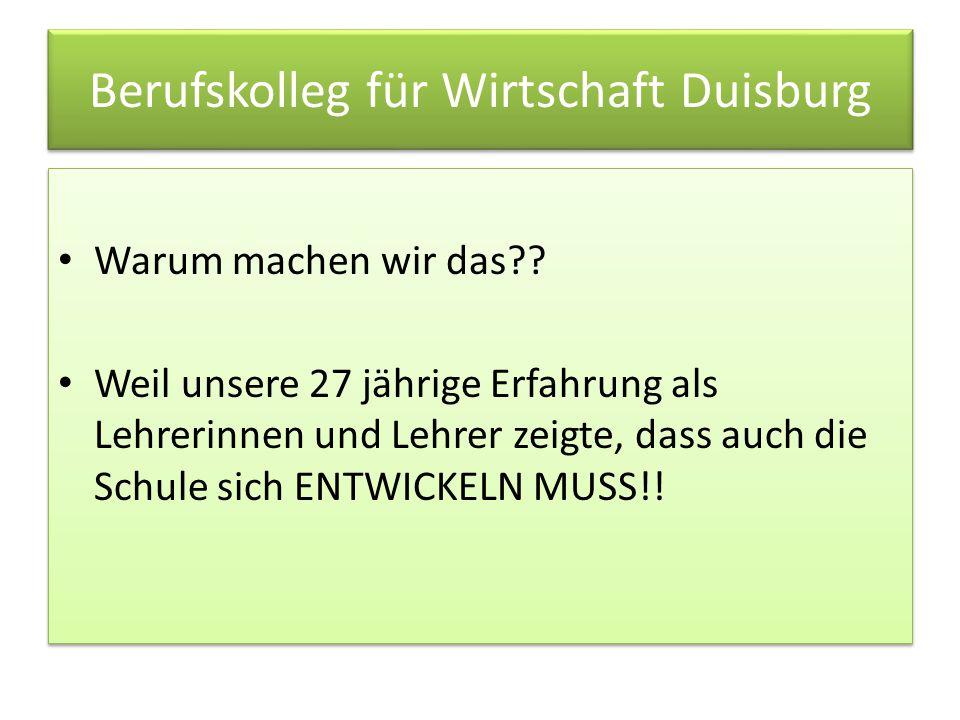 Berufskolleg für Wirtschaft Duisburg Warum machen wir das?.