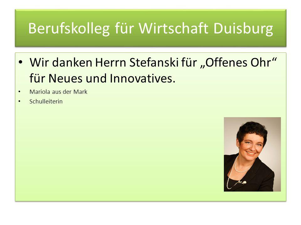 """Berufskolleg für Wirtschaft Duisburg Wir danken Herrn Stefanski für """"Offenes Ohr für Neues und Innovatives."""