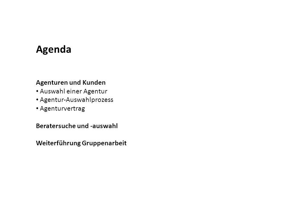 Agenda Agenturen und Kunden Auswahl einer Agentur Agentur-Auswahlprozess Agenturvertrag Beratersuche und -auswahl Weiterführung Gruppenarbeit