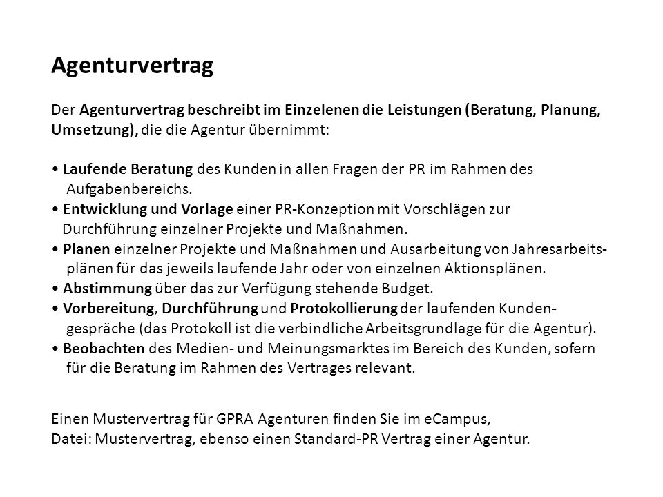 Agenturvertrag Der Agenturvertrag beschreibt im Einzelenen die Leistungen (Beratung, Planung, Umsetzung), die die Agentur übernimmt: Laufende Beratung