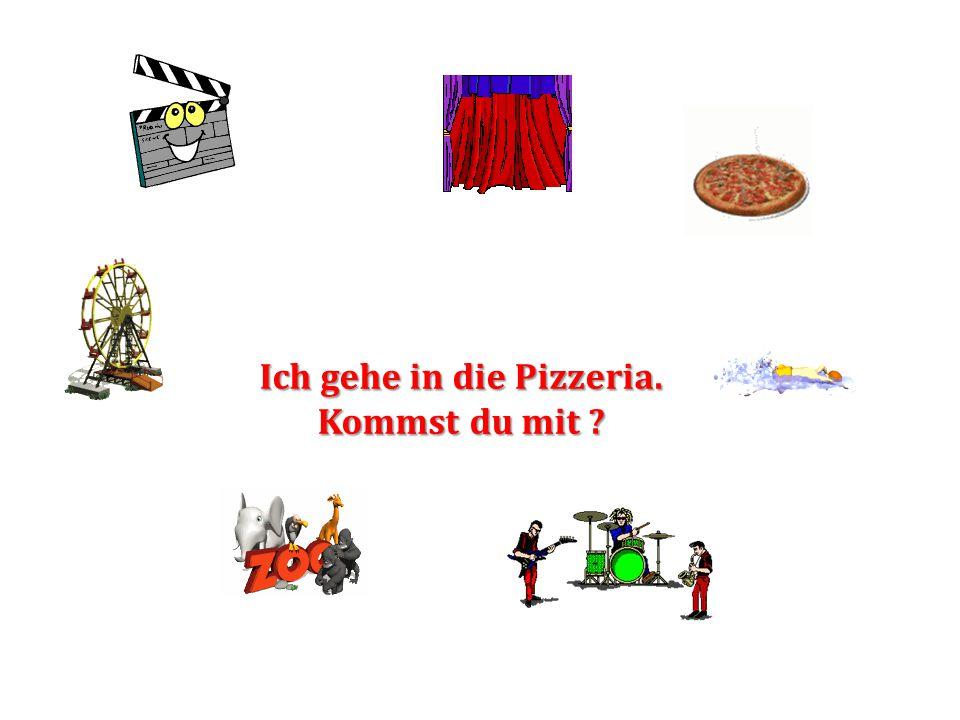 Ich gehe in die Pizzeria. Kommst du mit ?