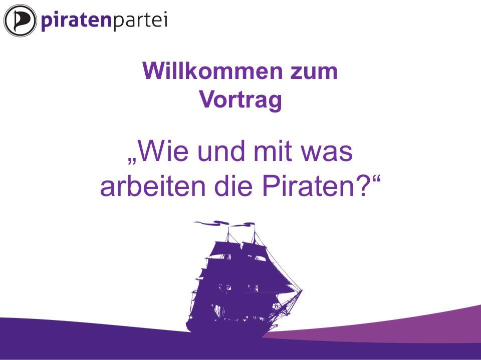 """Willkommen zum Vortrag """"Wie und mit was arbeiten die Piraten"""