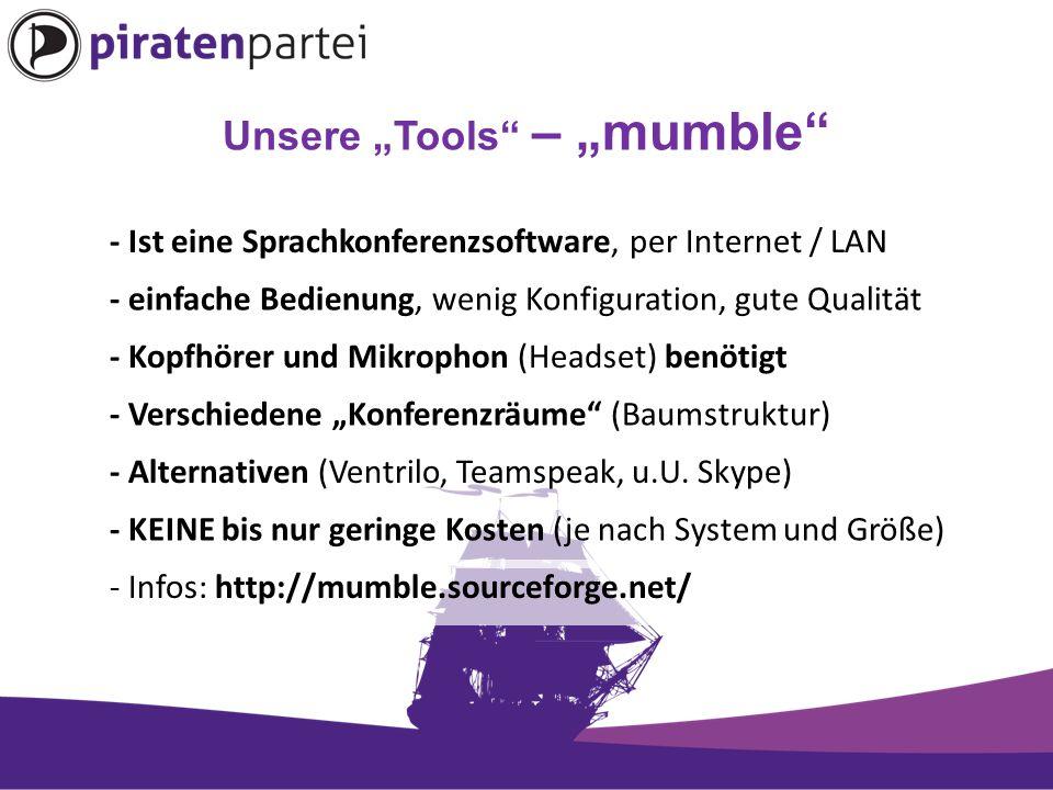 """Unsere """"Tools – """"mumble - Ist eine Sprachkonferenzsoftware, per Internet / LAN - einfache Bedienung, wenig Konfiguration, gute Qualität - Kopfhörer und Mikrophon (Headset) benötigt - Verschiedene """"Konferenzräume (Baumstruktur) - Alternativen (Ventrilo, Teamspeak, u.U."""