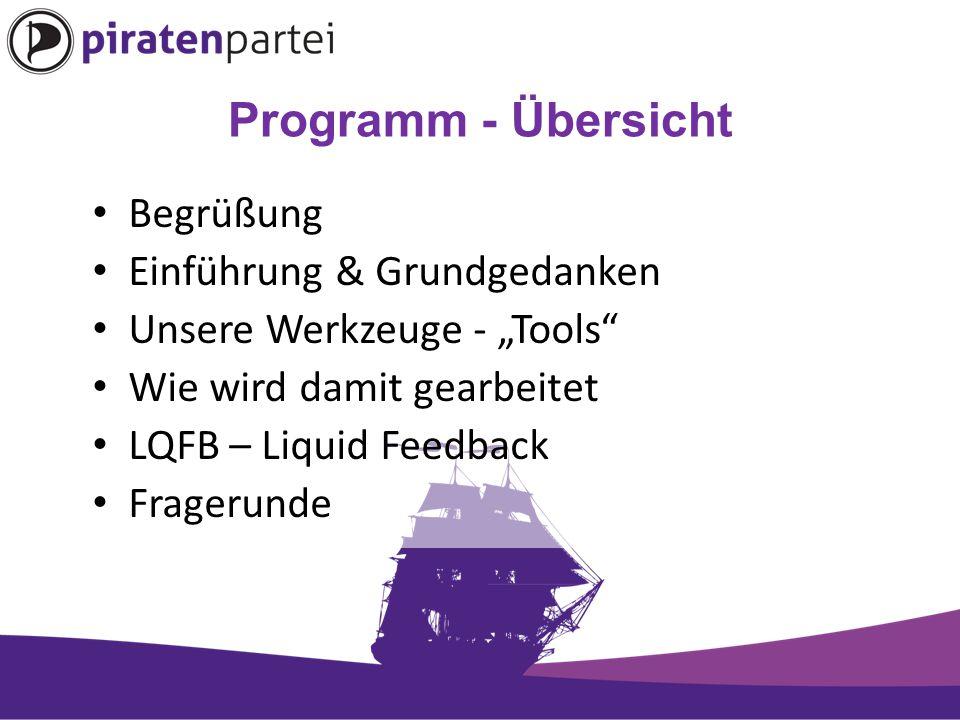 """Programm - Übersicht Begrüßung Einführung & Grundgedanken Unsere Werkzeuge - """"Tools Wie wird damit gearbeitet LQFB – Liquid Feedback Fragerunde"""