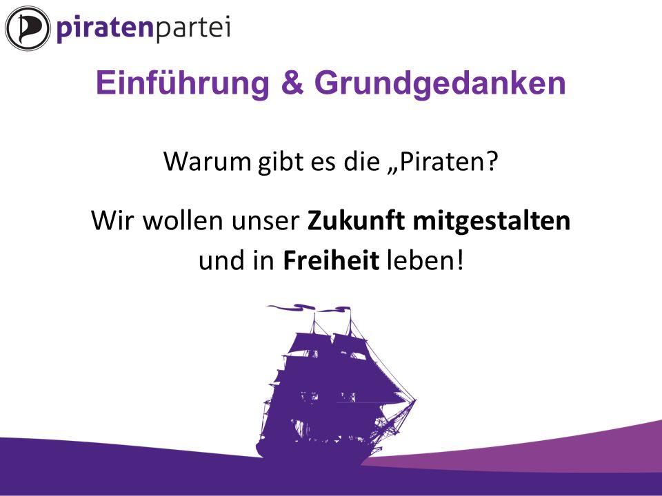 Einführung & Grundgedanken Sind die Piraten eine Internetpartei.