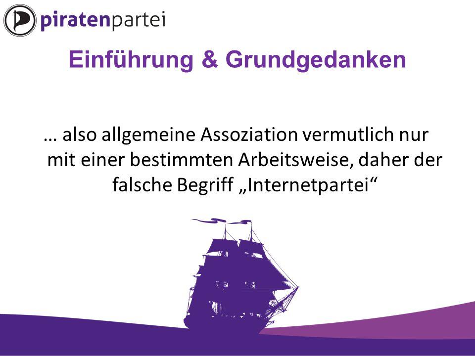 """Einführung & Grundgedanken … also allgemeine Assoziation vermutlich nur mit einer bestimmten Arbeitsweise, daher der falsche Begriff """"Internetpartei"""