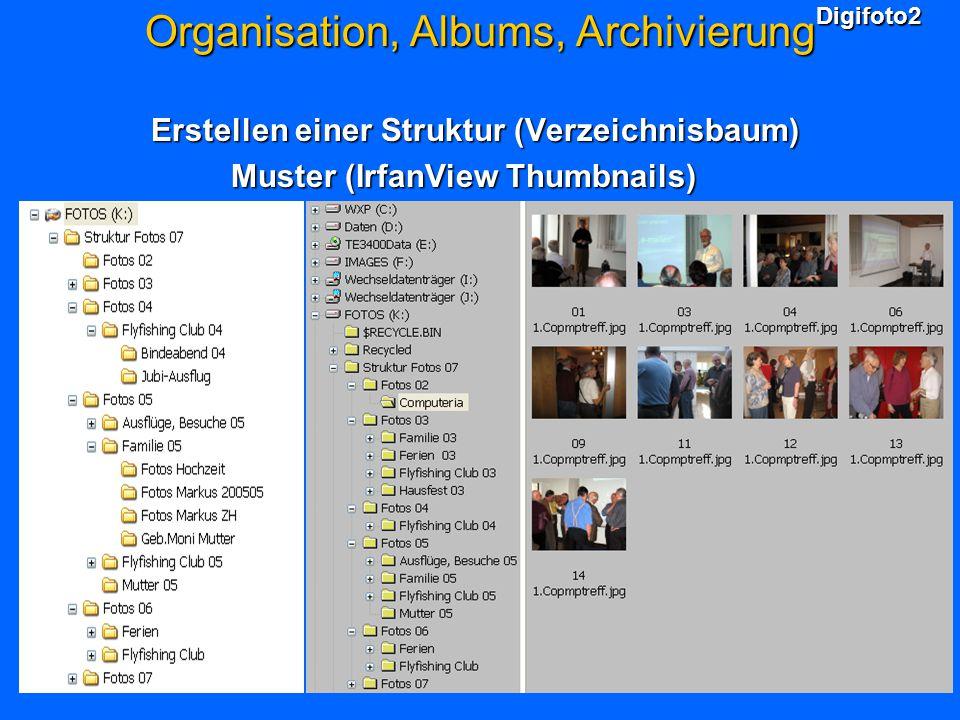 Digifoto2 Organisation, Albums, Archivierung Erstellen einer Struktur (Verzeichnisbaum) Erstellen einer Struktur (Verzeichnisbaum) Muster (IrfanView Thumbnails) Muster (IrfanView Thumbnails)