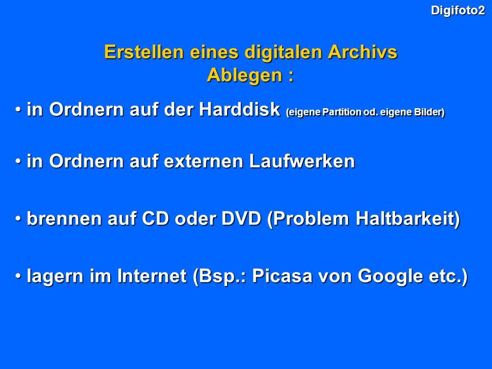 Digifoto2 Erstellen eines digitalen Archivs Ablegen : in Ordnern auf der Harddisk (eigene Partition od. eigene Bilder) in Ordnern auf der Harddisk (ei