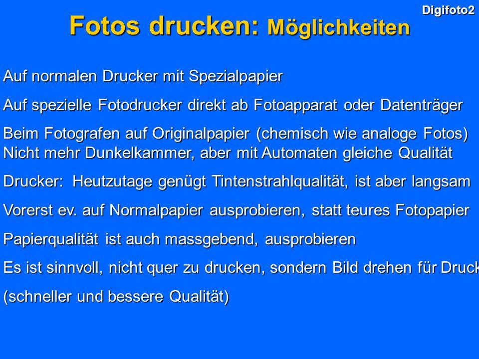 Digifoto2 Fotos drucken: Möglichkeiten Auf normalen Drucker mit Spezialpapier Auf spezielle Fotodrucker direkt ab Fotoapparat oder Datenträger Beim Fo