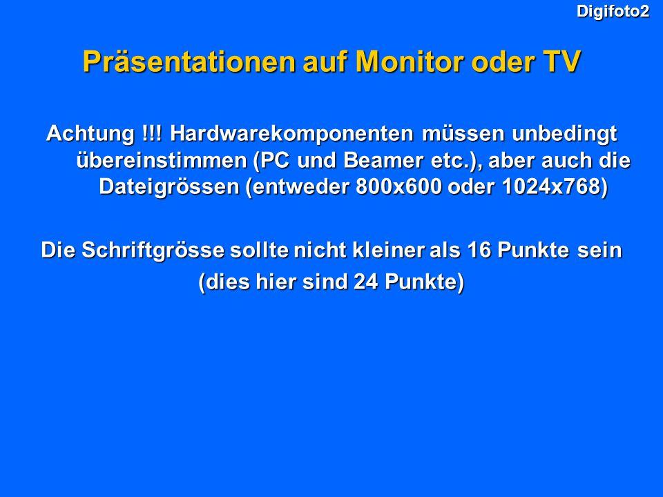 Digifoto2 Präsentationen auf Monitor oder TV Achtung !!! Hardwarekomponenten müssen unbedingt übereinstimmen (PC und Beamer etc.), aber auch die Datei