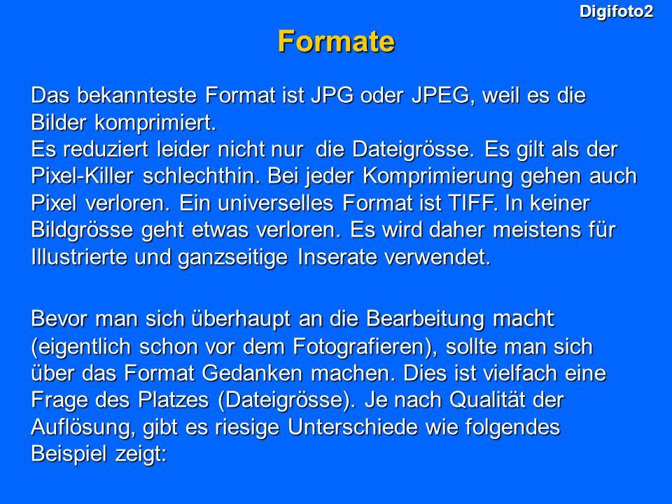 Digifoto2Formate Das bekannteste Format ist JPG oder JPEG, weil es die Bilder komprimiert. Es reduziert leider nicht nur die Dateigrösse. Es gilt als