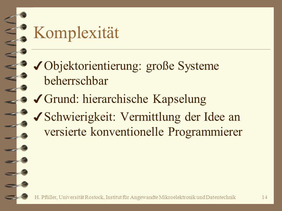 H. Pfüller, Universität Rostock, Institut für Angewandte Mikroelektronik und Datentechnik14 Komplexität 4 Objektorientierung: große Systeme beherrschb
