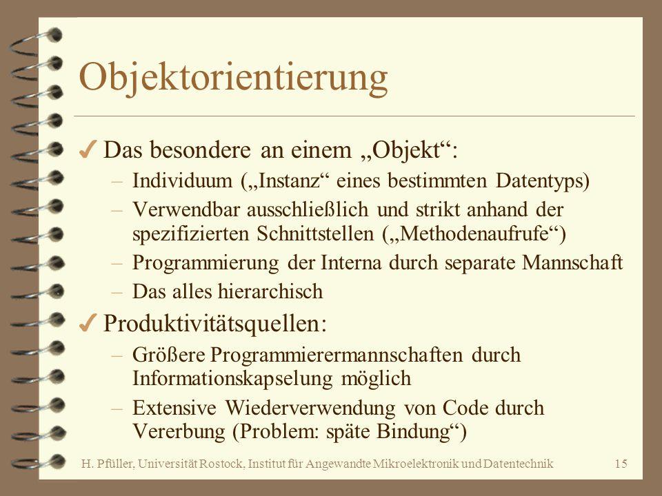 """H. Pfüller, Universität Rostock, Institut für Angewandte Mikroelektronik und Datentechnik15 Objektorientierung 4 Das besondere an einem """"Objekt"""": –Ind"""