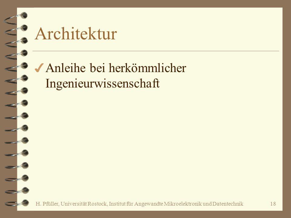 H. Pfüller, Universität Rostock, Institut für Angewandte Mikroelektronik und Datentechnik18 Architektur 4 Anleihe bei herkömmlicher Ingenieurwissensch