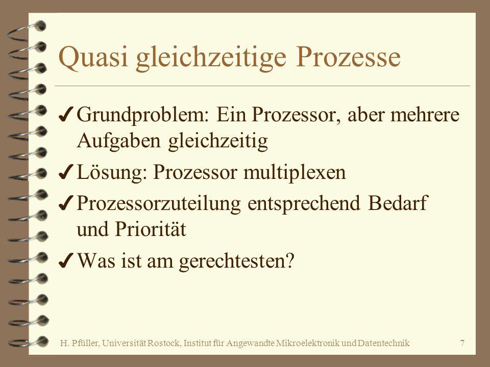 H. Pfüller, Universität Rostock, Institut für Angewandte Mikroelektronik und Datentechnik7 Quasi gleichzeitige Prozesse 4 Grundproblem: Ein Prozessor,