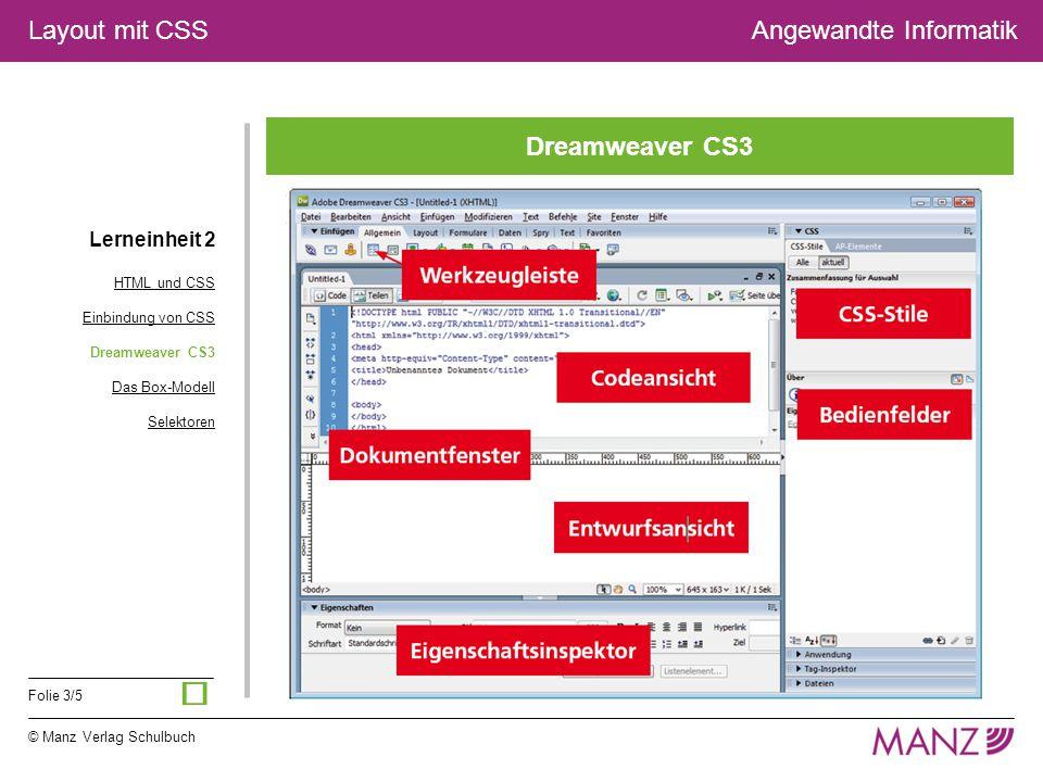 © Manz Verlag Schulbuch Folie 3/5 Layout mit CSSAngewandte Informatik Dreamweaver CS3 Lerneinheit 2 HTML und CSS Einbindung von CSS Dreamweaver CS3 Das Box-Modell Selektoren