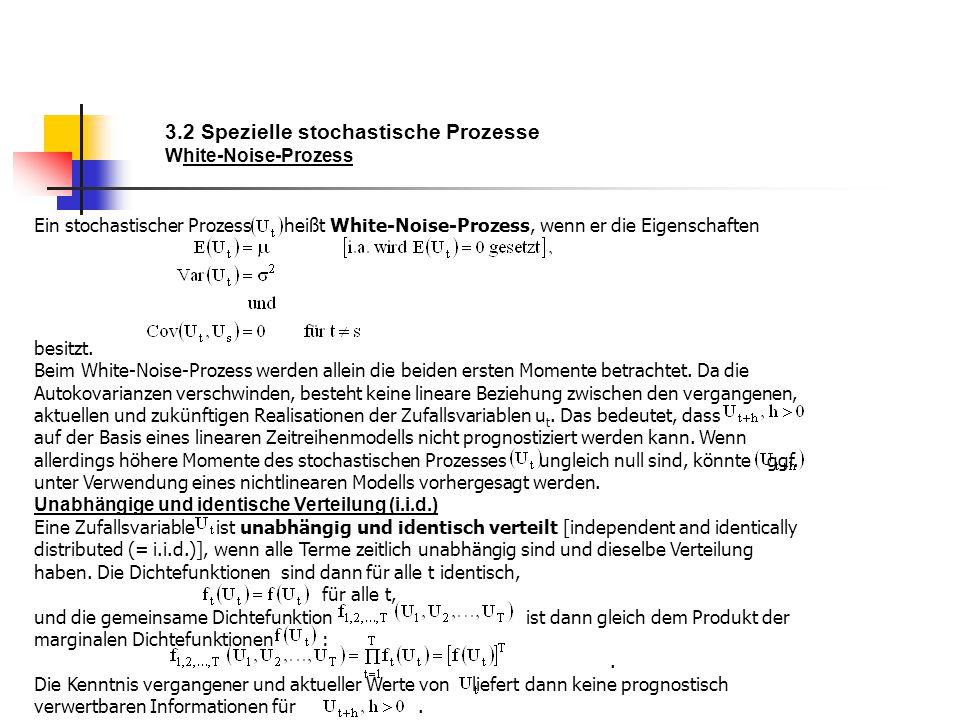 3.2 Spezielle stochastische Prozesse White-Noise-Prozess Ein stochastischer Prozess heißt White-Noise-Prozess, wenn er die Eigenschaften besitzt. Beim
