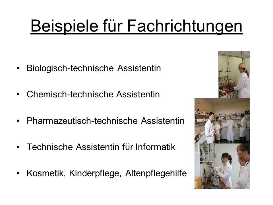 Beispiele für Fachrichtungen Biologisch-technische Assistentin Chemisch-technische Assistentin Pharmazeutisch-technische Assistentin Technische Assistentin für Informatik Kosmetik, Kinderpflege, Altenpflegehilfe