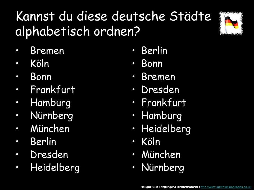 Kannst du diese deutsche Städte alphabetisch ordnen? Bremen Köln Bonn Frankfurt Hamburg Nürnberg München Berlin Dresden Heidelberg Berlin Bonn Bremen
