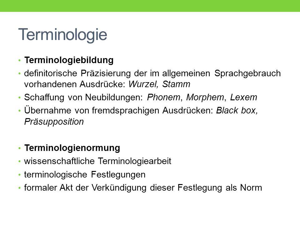 Terminologie Terminologiebildung definitorische Präzisierung der im allgemeinen Sprachgebrauch vorhandenen Ausdrücke: Wurzel, Stamm Schaffung von Neub