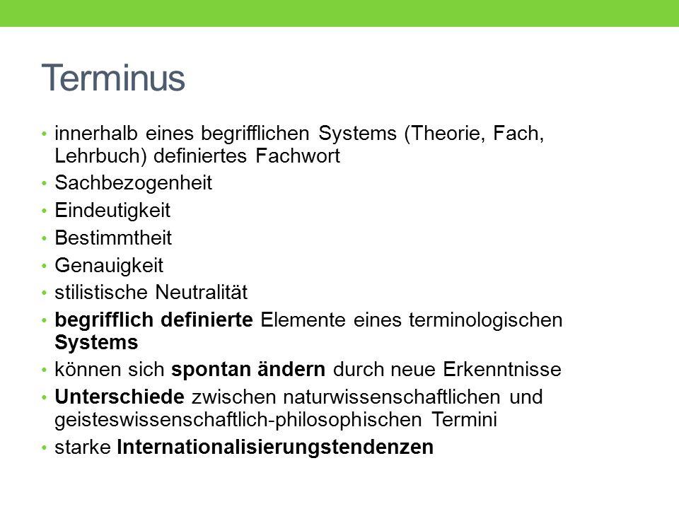Terminus innerhalb eines begrifflichen Systems (Theorie, Fach, Lehrbuch) definiertes Fachwort Sachbezogenheit Eindeutigkeit Bestimmtheit Genauigkeit s