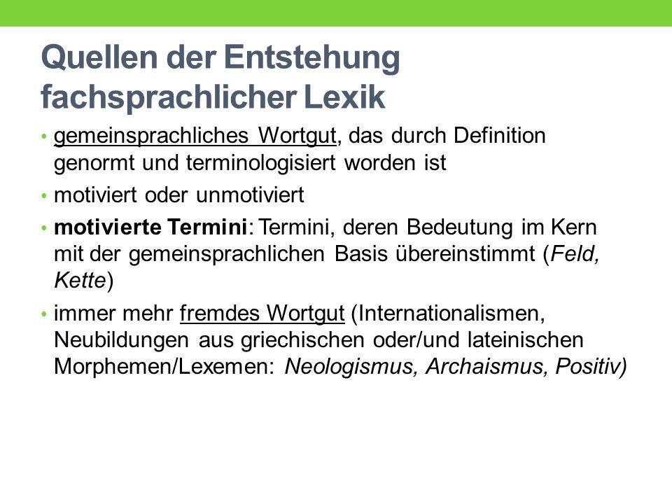 Quellen der Entstehung fachsprachlicher Lexik gemeinsprachliches Wortgut, das durch Definition genormt und terminologisiert worden ist motiviert oder