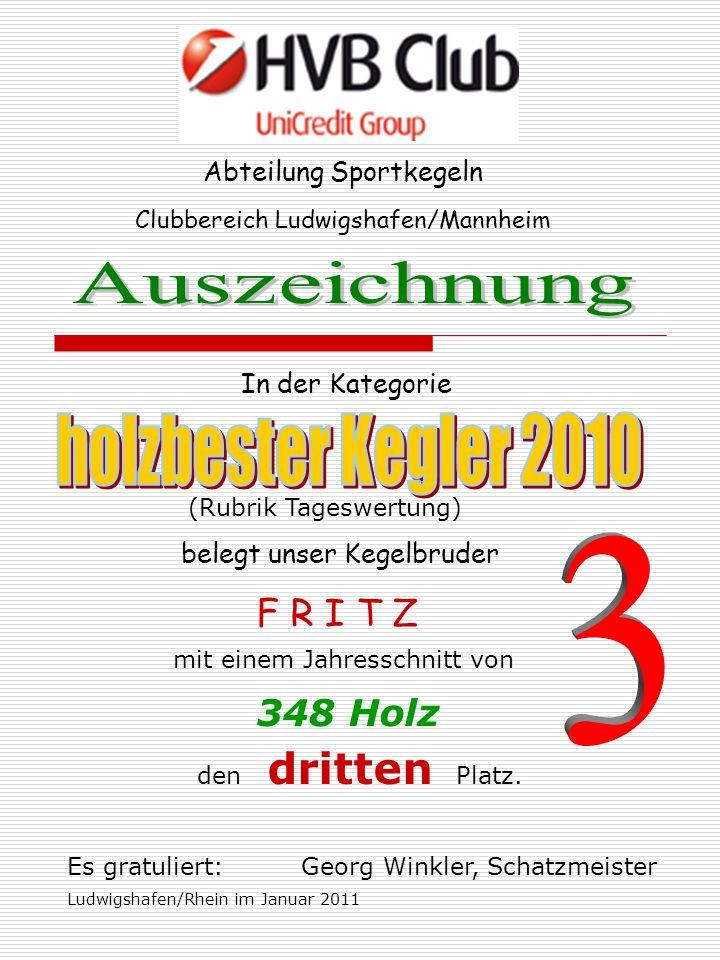Abteilung Sportkegeln In der Kategorie Clubbereich Ludwigshafen/Mannheim belegt unser Kegelbruder F R I T Z mit einem Jahresschnitt von 348 Holz den dritten Platz.