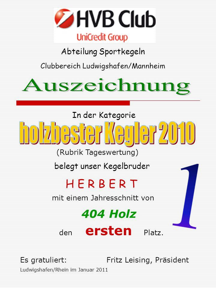 Abteilung Sportkegeln In der Kategorie Clubbereich Ludwigshafen/Mannheim belegt unser Kegelbruder H E R B E R T mit einem Jahresschnitt von 404 Holz den ersten Platz.