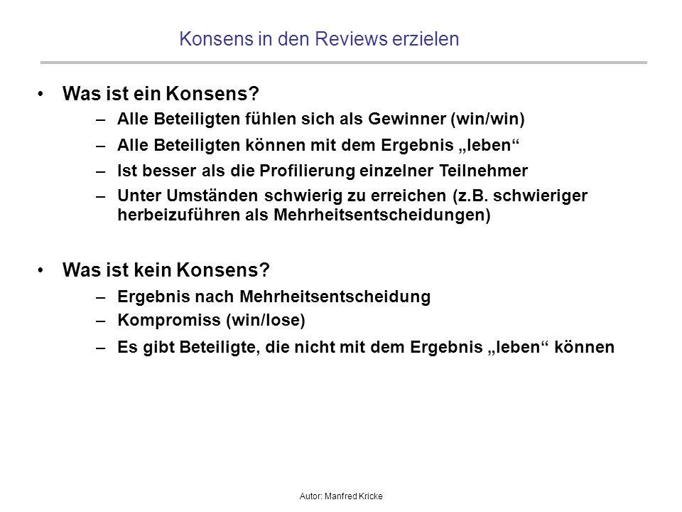 Autor: Manfred Kricke Konsens in den Reviews erzielen Was ist ein Konsens? –Alle Beteiligten fühlen sich als Gewinner (win/win) –Alle Beteiligten kön