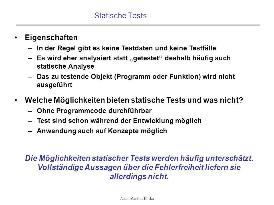 """Autor: Manfred Kricke Statische Tests Eigenschaften –In der Regel gibt es keine Testdaten und keine Testfälle –Es wird eher analysiert statt """"getestet"""