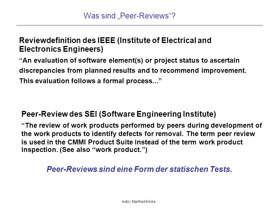 "Autor: Manfred Kricke Was sind ""Peer-Reviews""? Reviewdefinition des IEEE (Institute of Electrical and Electronics Engineers)‏ ""An evaluation of softwa"