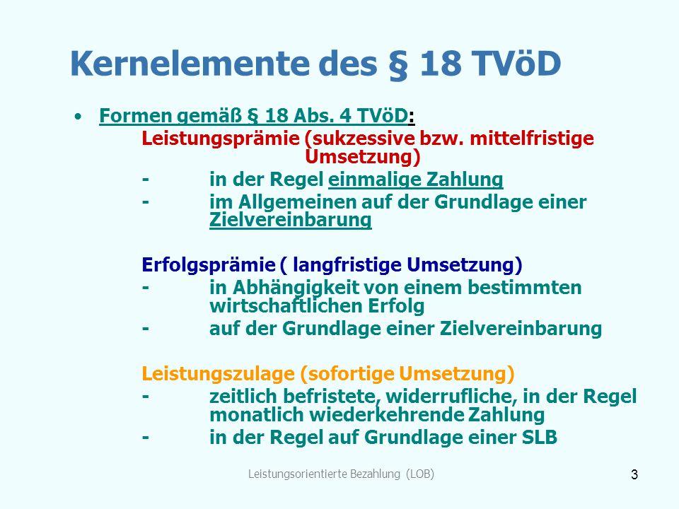 Leistungsorientierte Bezahlung (LOB) 3 Kernelemente des § 18 TVöD Formen gemäß § 18 Abs. 4 TVöD: Leistungsprämie (sukzessive bzw. mittelfristige Umset