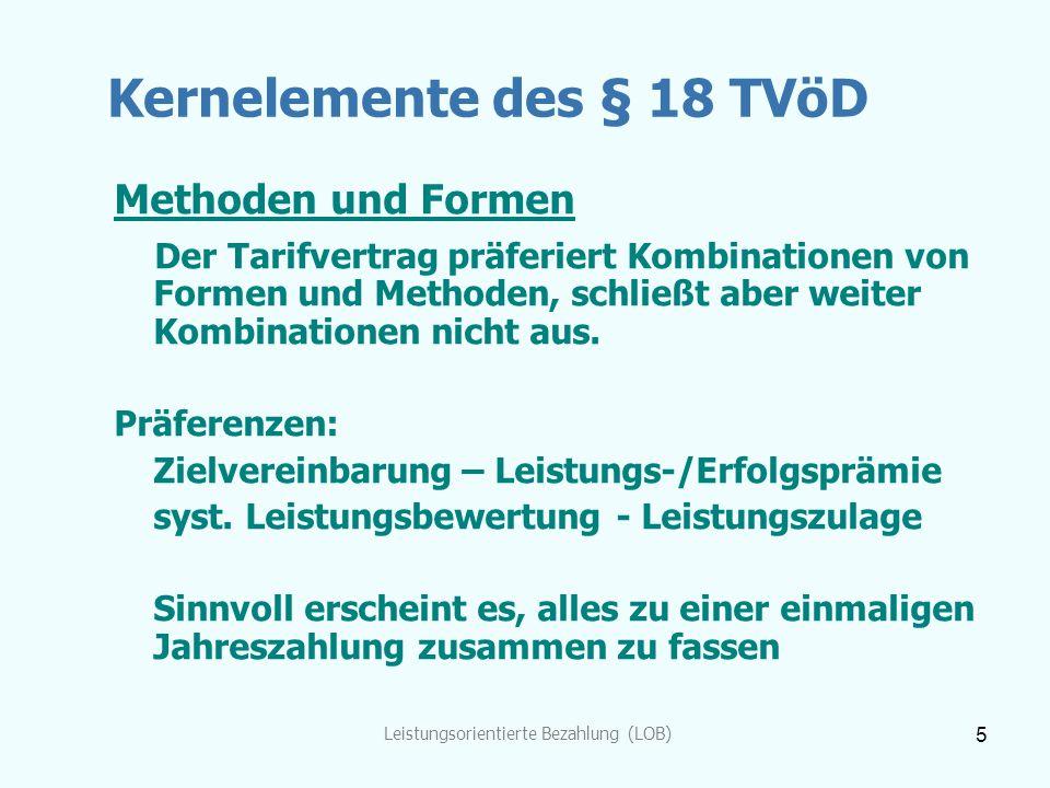 Leistungsorientierte Bezahlung (LOB) 5 Kernelemente des § 18 TVöD Methoden und Formen Der Tarifvertrag präferiert Kombinationen von Formen und Methode
