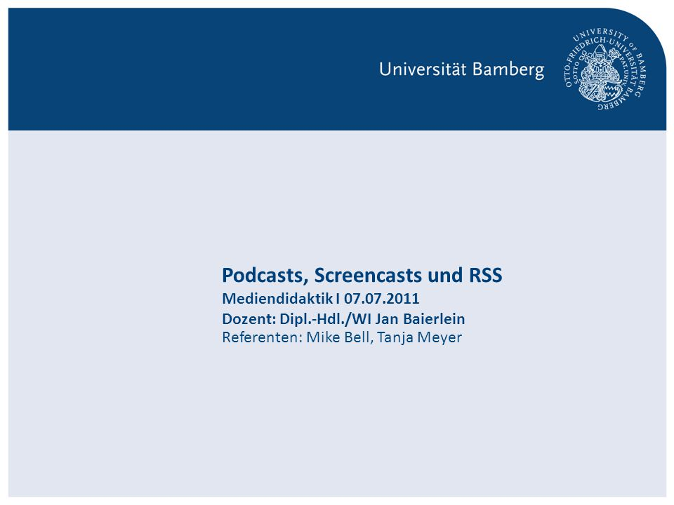 S. 1Podcasts, Screencasts und RSS I Mike Bell, Tanja Meyer | Mediendidaktik Referenten: Mike Bell, Tanja Meyer Podcasts, Screencasts und RSS Mediendid