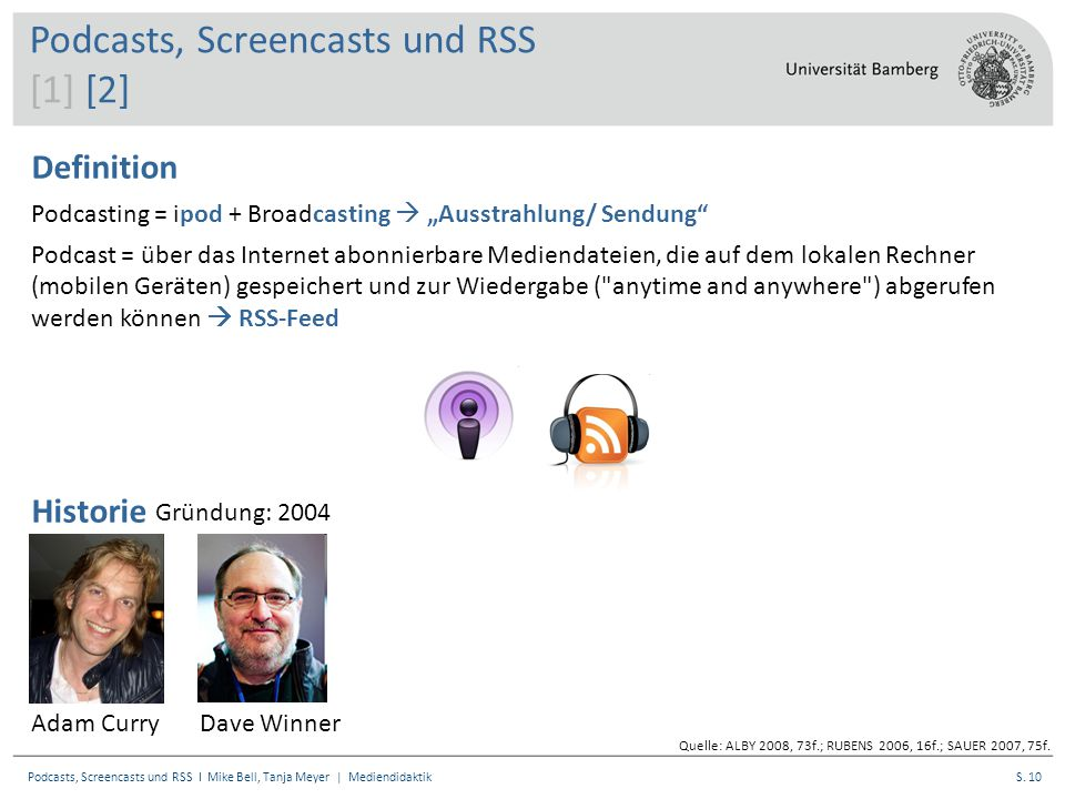 S. 10Podcasts, Screencasts und RSS I Mike Bell, Tanja Meyer | Mediendidaktik Podcasts, Screencasts und RSS [1] [2] Historie Quelle: ALBY 2008, 73f.; R