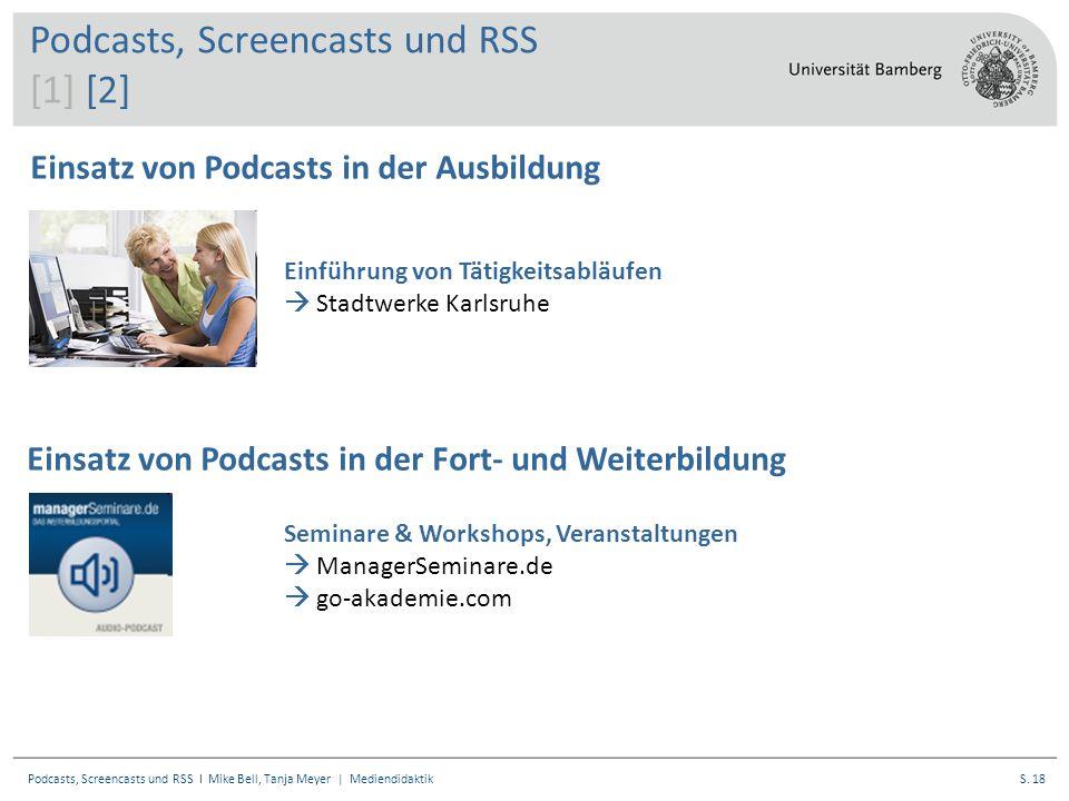 S. 18Podcasts, Screencasts und RSS I Mike Bell, Tanja Meyer | Mediendidaktik Einsatz von Podcasts in der Ausbildung Einführung von Tätigkeitsabläufen