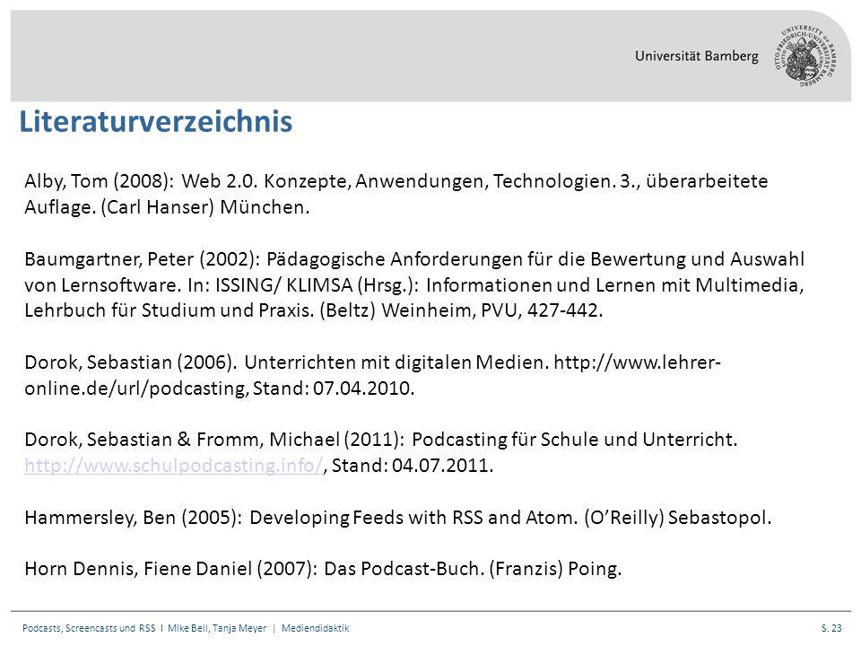 S. 23Podcasts, Screencasts und RSS I Mike Bell, Tanja Meyer | Mediendidaktik Literaturverzeichnis Alby, Tom (2008): Web 2.0. Konzepte, Anwendungen, Te