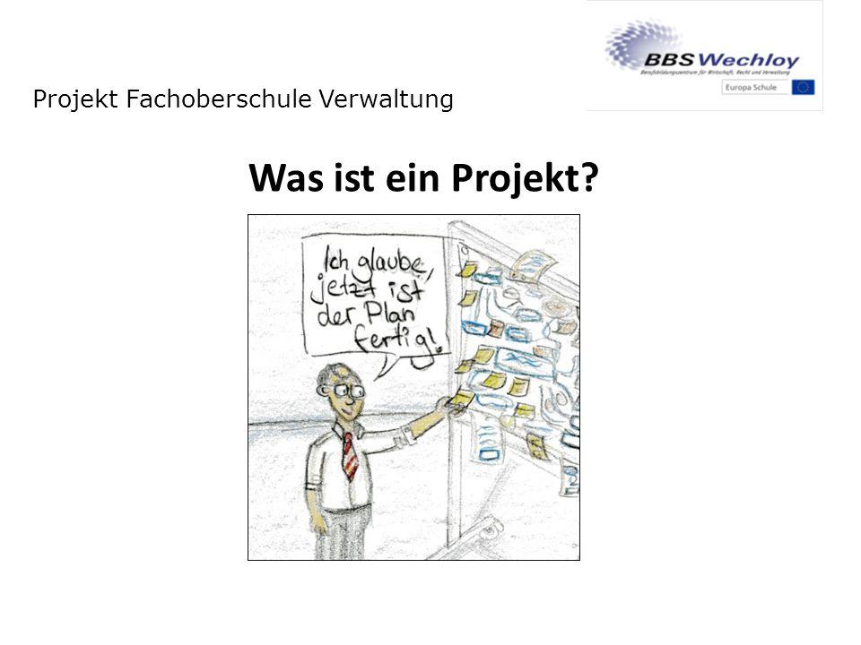 Projekt Fachoberschule Verwaltung Was ist ein Projekt?
