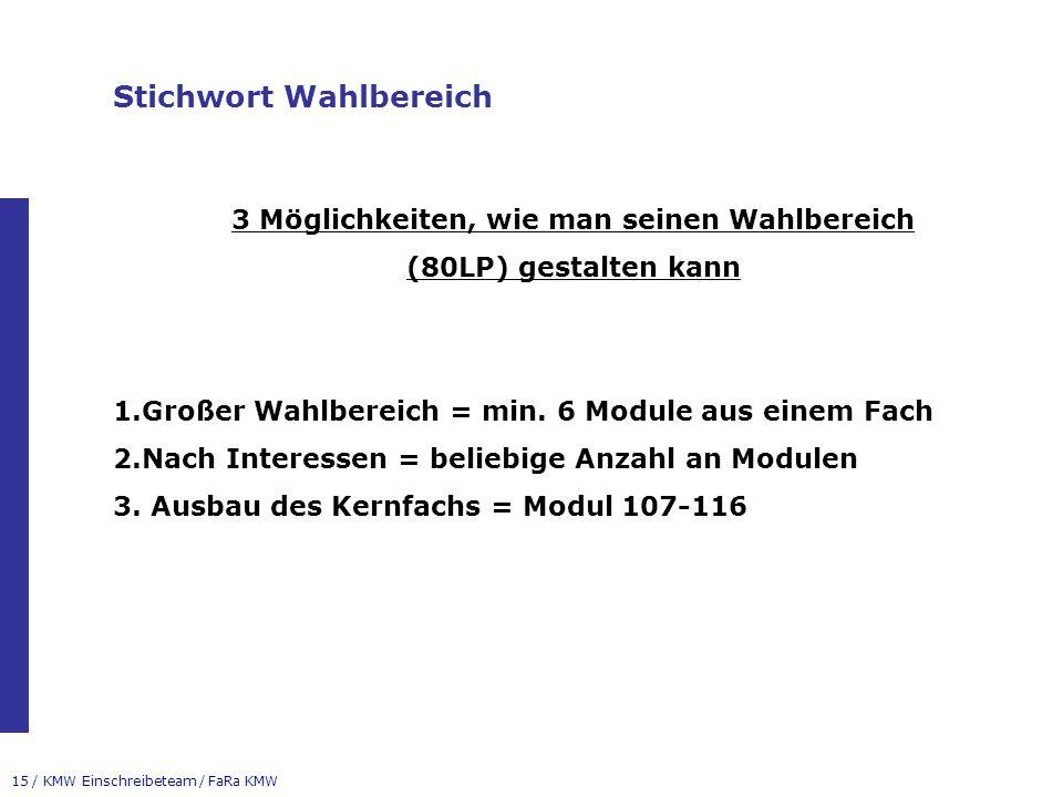 15 / KMW Einschreibeteam / FaRa KMW Stichwort Wahlbereich 3 Möglichkeiten, wie man seinen Wahlbereich (80LP) gestalten kann 1.Großer Wahlbereich = min