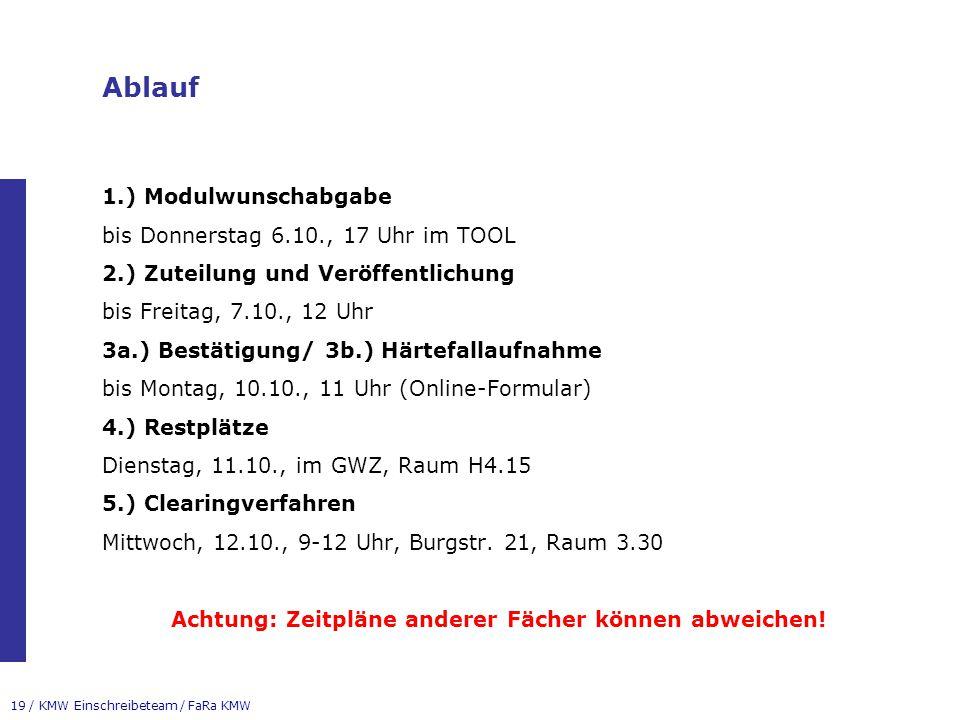 19 / KMW Einschreibeteam / FaRa KMW Ablauf 1.) Modulwunschabgabe bis Donnerstag 6.10., 17 Uhr im TOOL 2.) Zuteilung und Veröffentlichung bis Freitag,