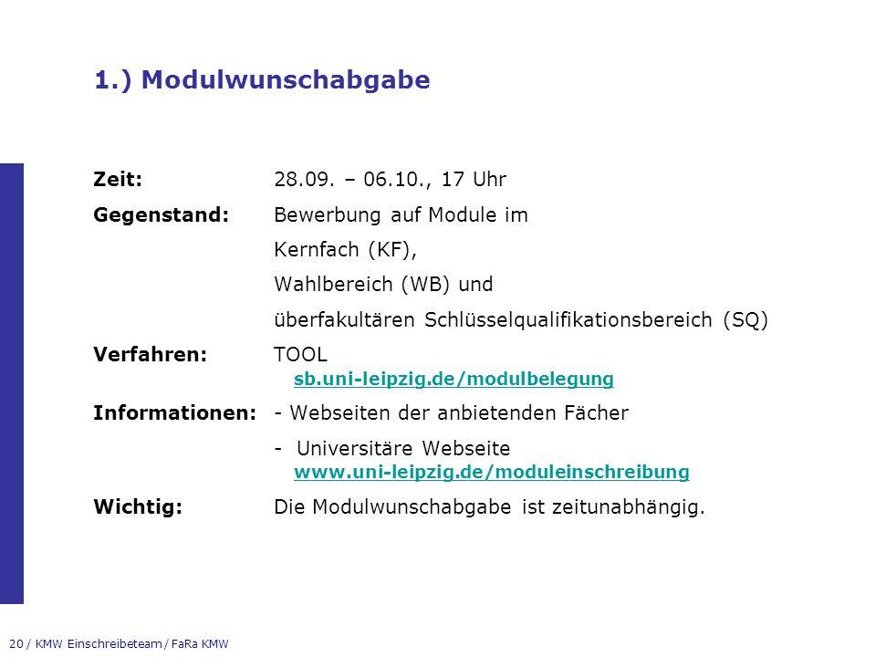 20 / KMW Einschreibeteam / FaRa KMW 1.) Modulwunschabgabe Zeit:28.09. – 06.10., 17 Uhr Gegenstand:Bewerbung auf Module im Kernfach (KF), Wahlbereich (