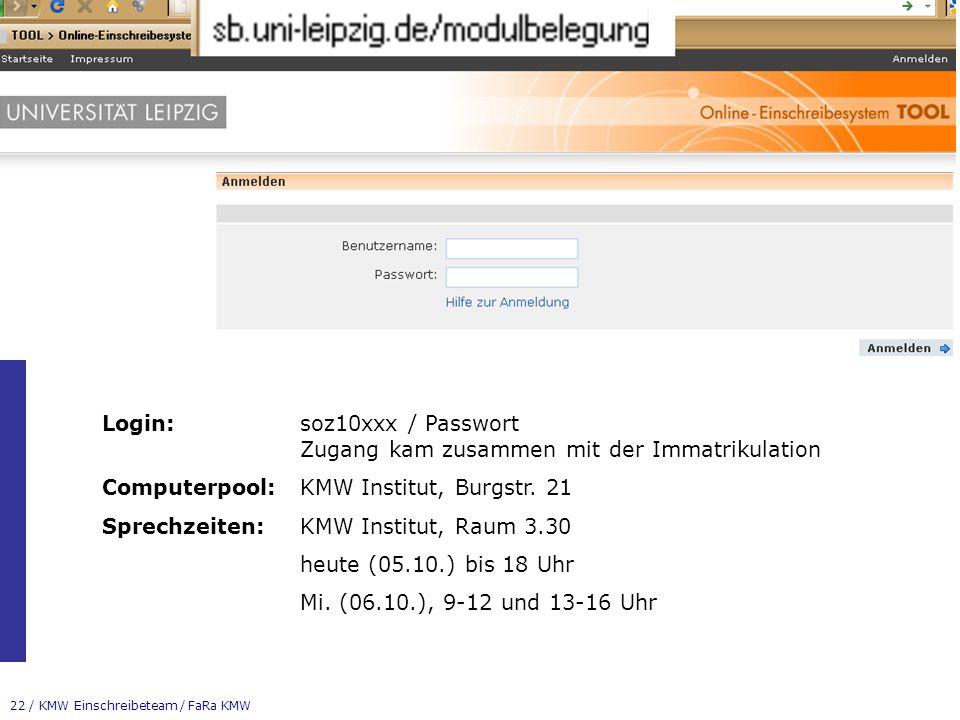 22 / KMW Einschreibeteam / FaRa KMW Login:soz10xxx / Passwort Zugang kam zusammen mit der Immatrikulation Computerpool:KMW Institut, Burgstr. 21 Sprec