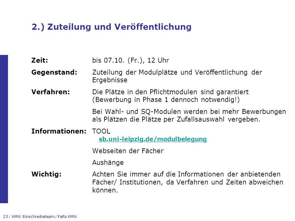 23 / KMW Einschreibeteam / FaRa KMW 2.) Zuteilung und Veröffentlichung Zeit:bis 07.10. (Fr.), 12 Uhr Gegenstand:Zuteilung der Modulplätze und Veröffen